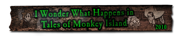I Wonder What Happens in Tales of Monkey Island